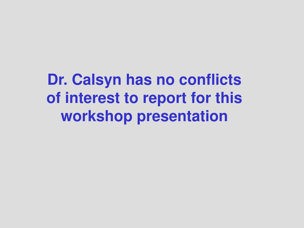 dr calsyn has no conflicts of interest to report for this workshop presentation l.