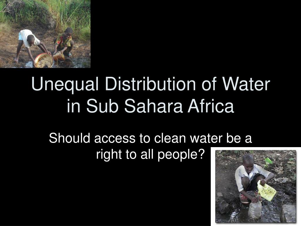 unequal distribution of water in sub sahara africa l.