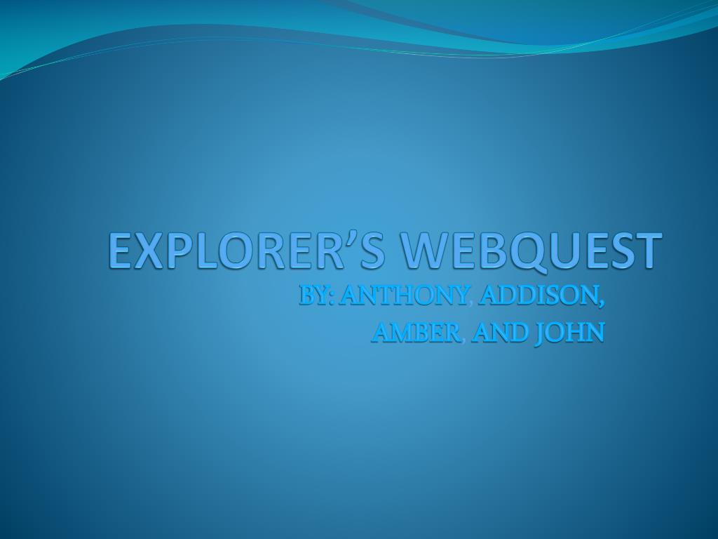 explorer s webquest l.