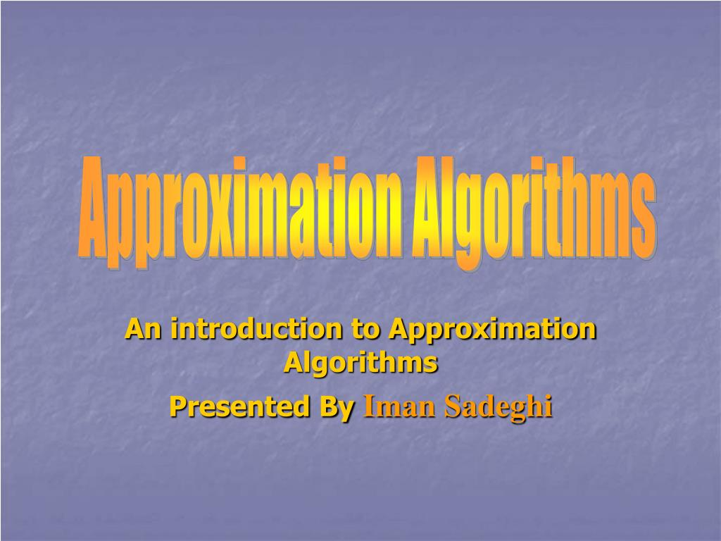 an introduction to approximation algorithms presented by iman sadeghi l.