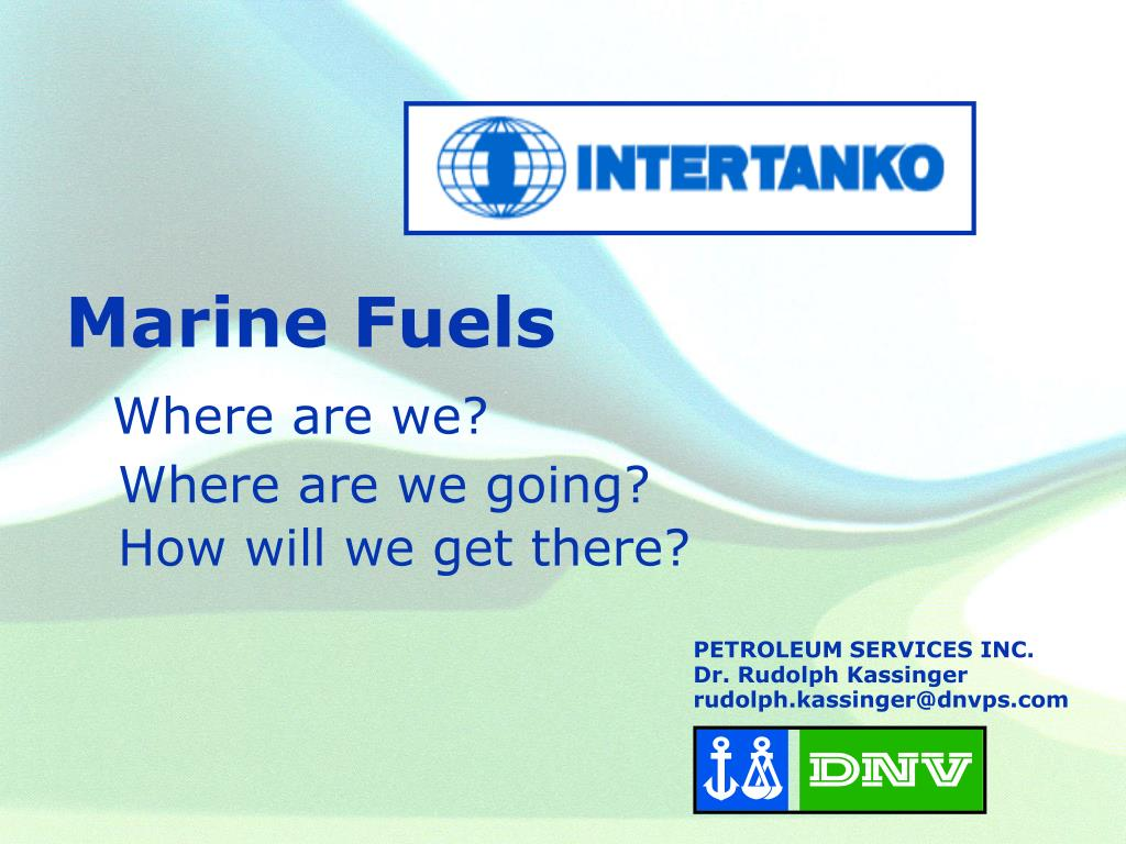 marine fuels where are we where are we going how will we get there l.