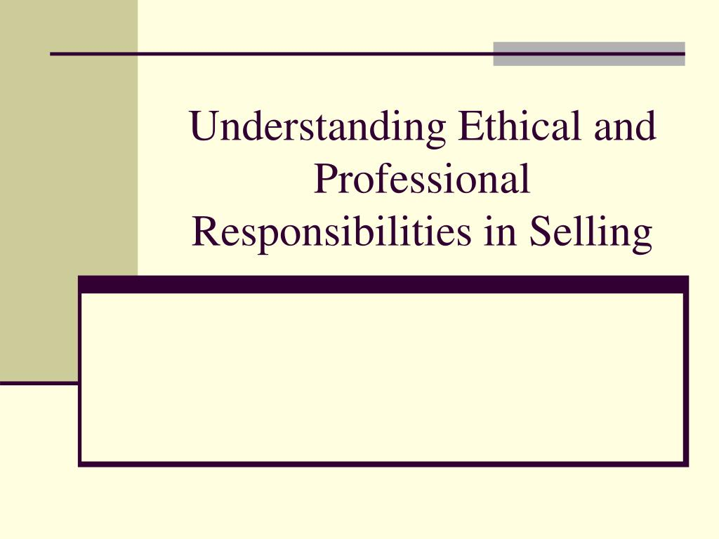 understanding ethical and professional responsibilities in selling l.