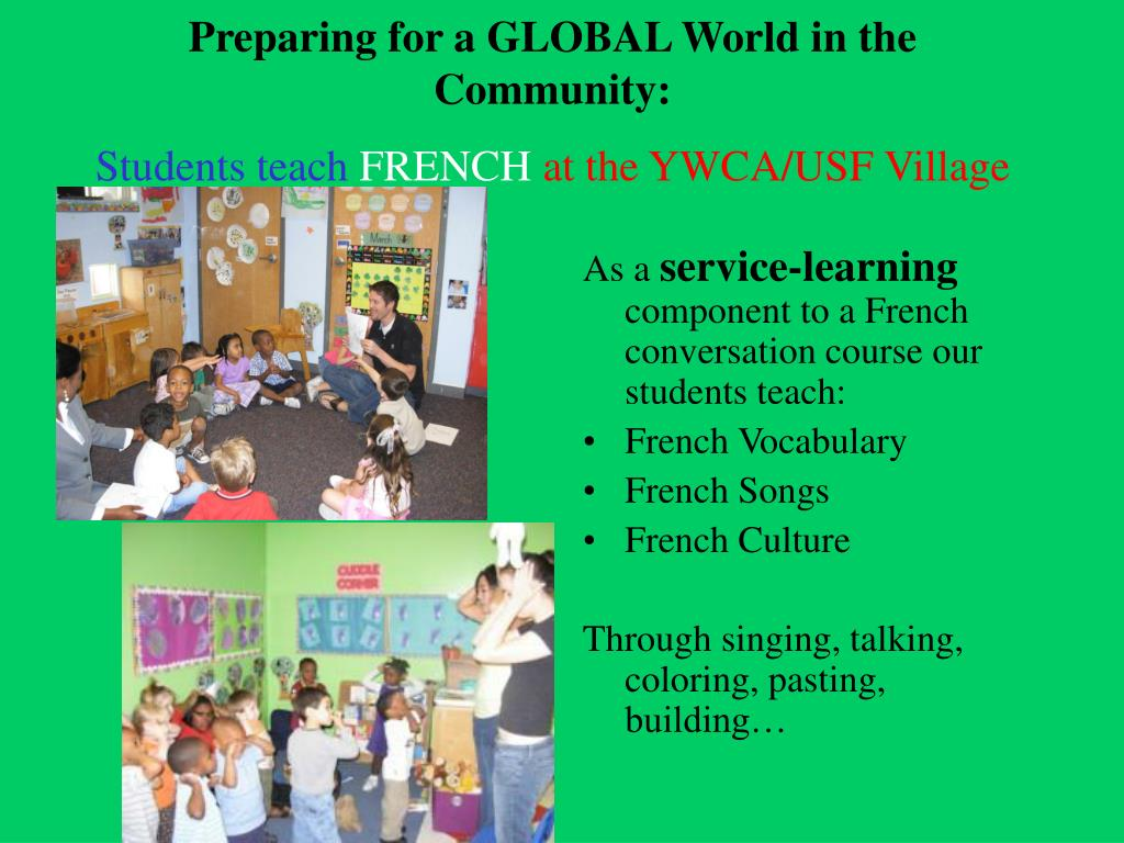 preparing for a global world in the community students teach french at the ywca usf village l.