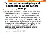in conclusion moving beyond social care to whole system change