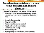 transforming social care a new focus on outcomes and life chances