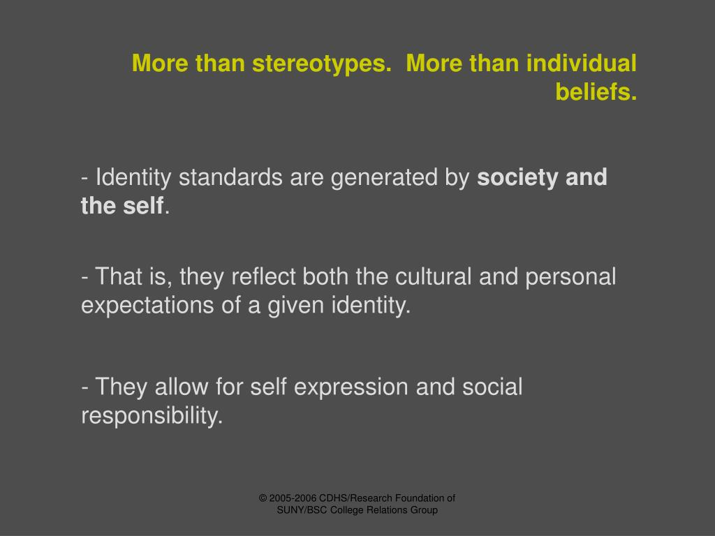More than stereotypes.  More than individual beliefs.