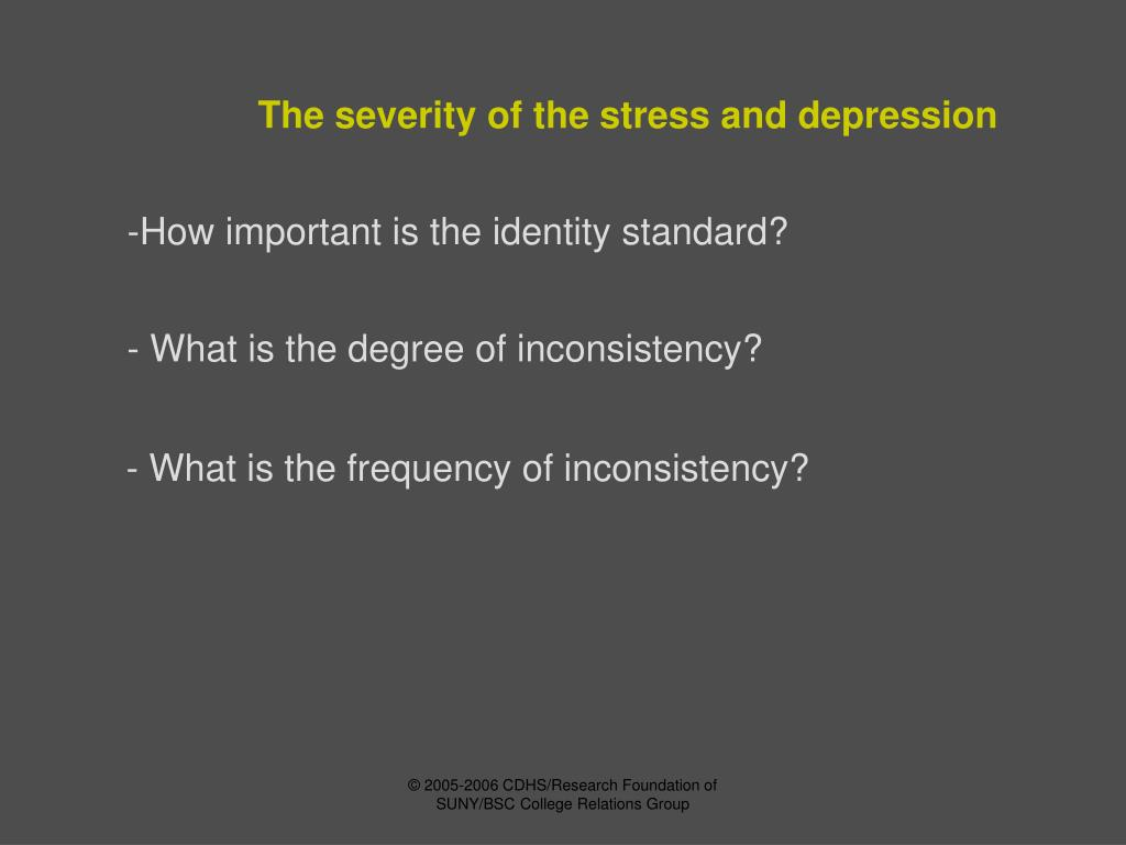 The severity of the stress and depression