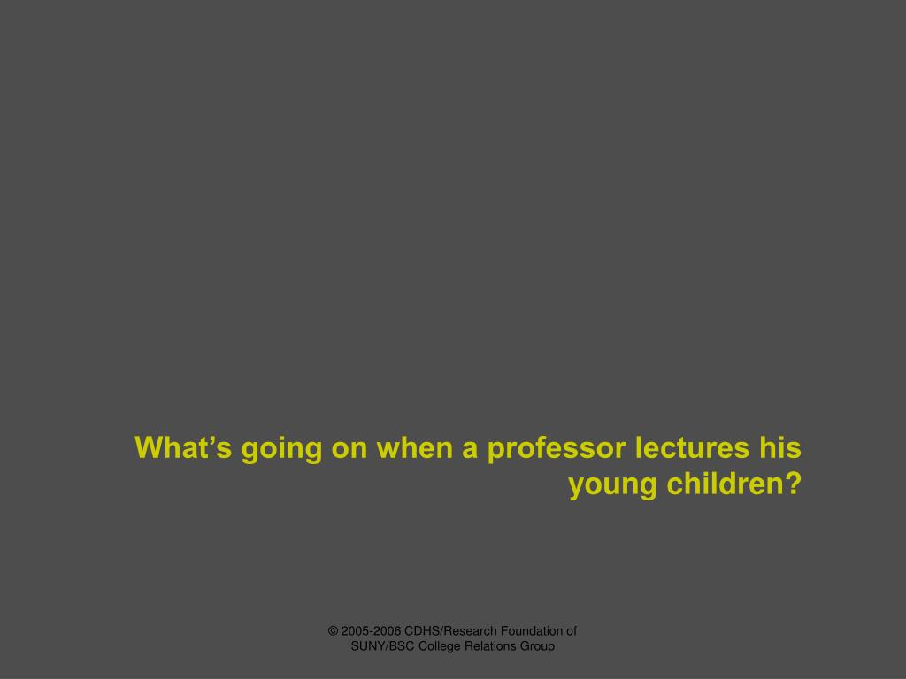 What's going on when a professor lectures his young children?