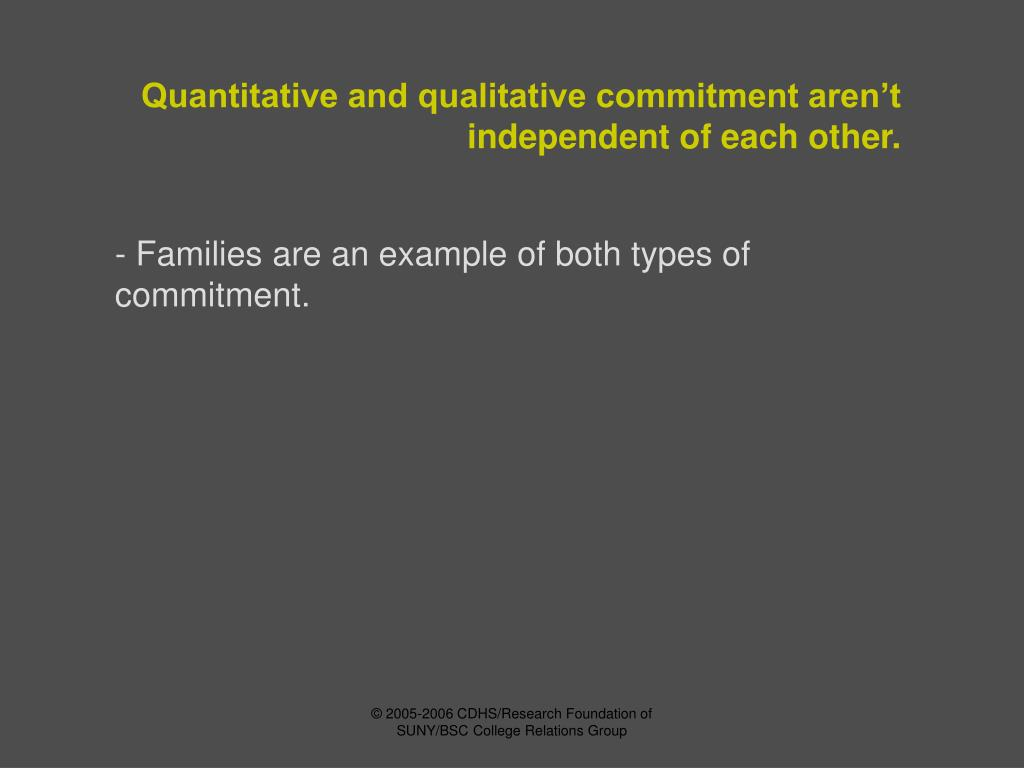 Quantitative and qualitative commitment aren't independent of each other.