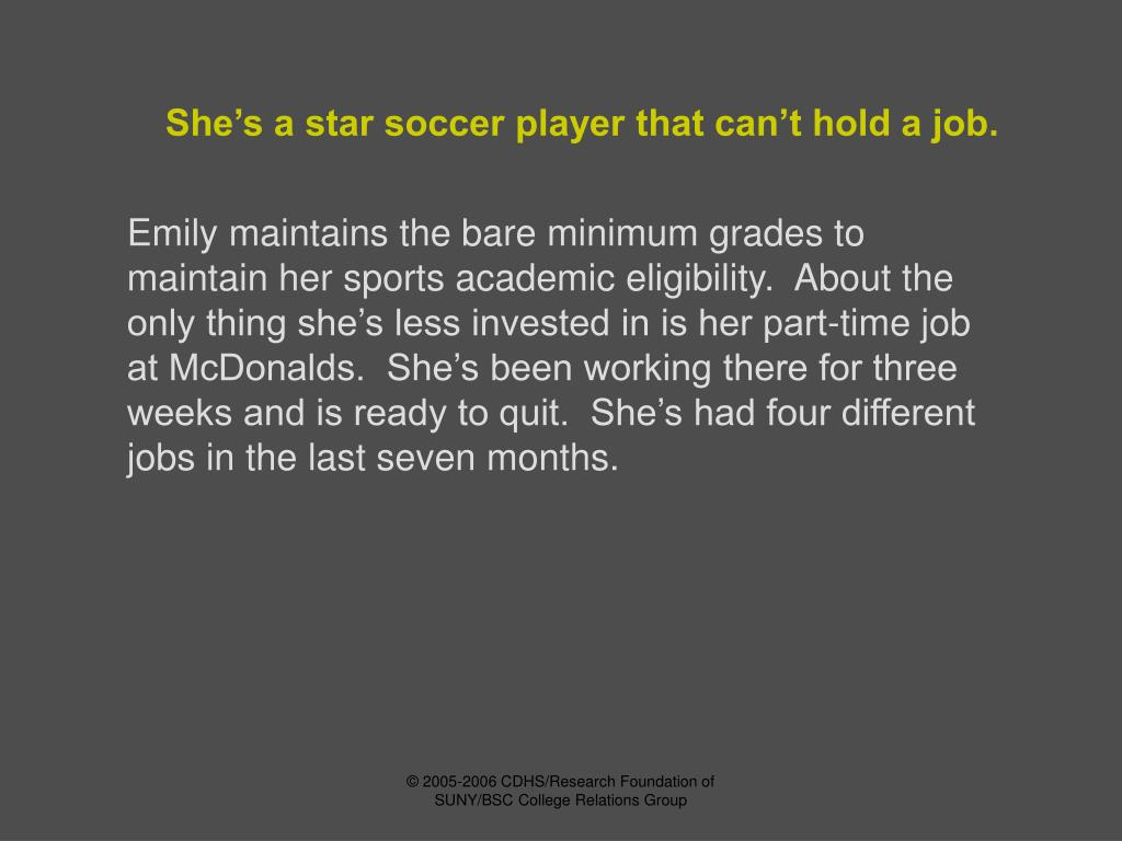 She's a star soccer player that can't hold a job.