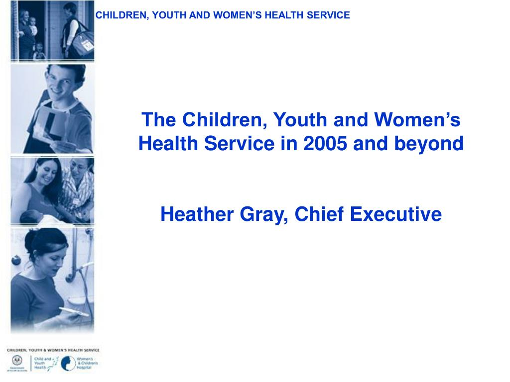the children youth and women s health service in 2005 and beyond l.