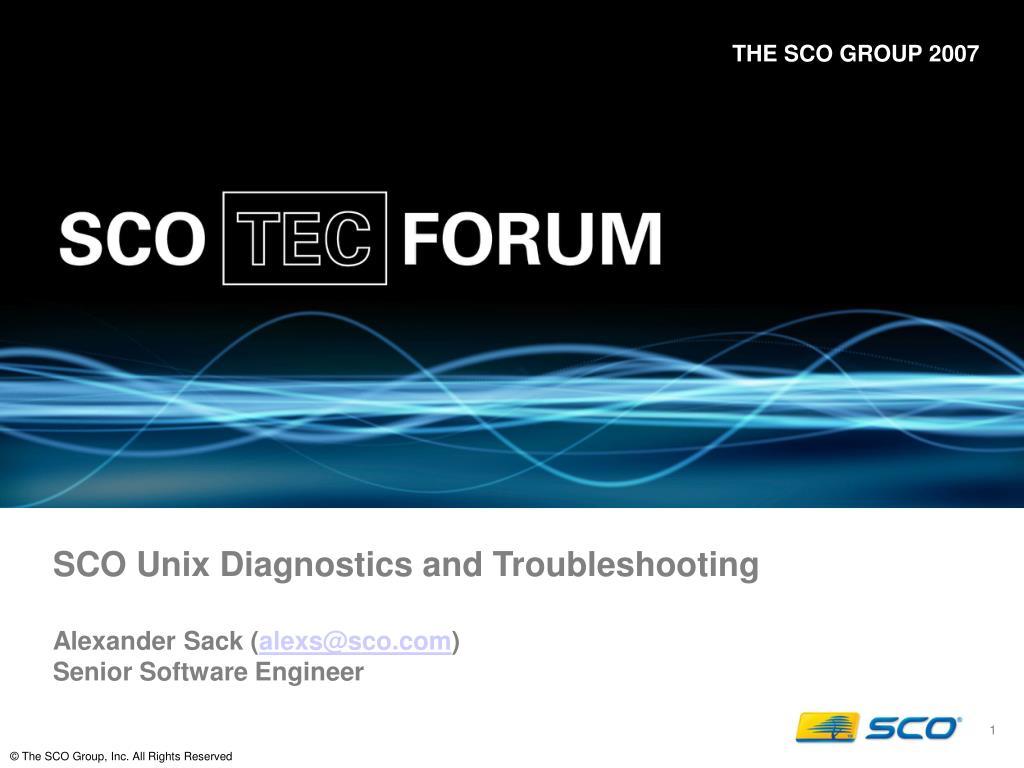 sco unix diagnostics and troubleshooting alexander sack alexs@sco com senior software engineer l.