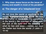1 why does jesus focus on the issue of money and wealth in most of his parables