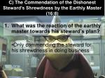 c the commendation of the dishonest steward s shrewdness by the earthly master 16 8