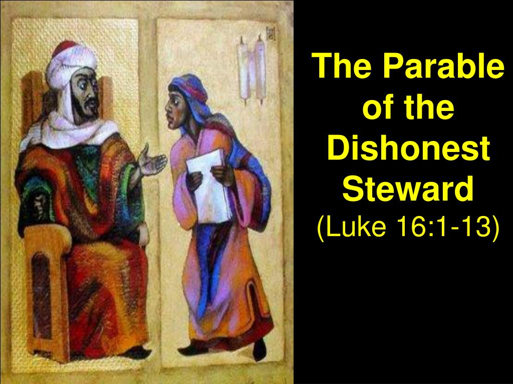 the parable of the dishonest steward luke 16 1 13 l.