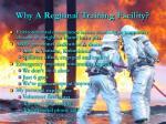 why a regional training facility