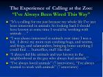 the experience of calling at the zoo i ve always been wired this way