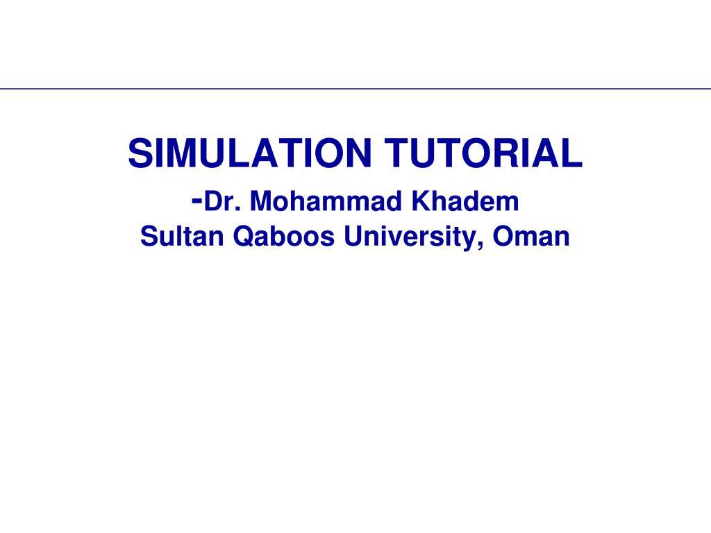 simulation tutorial dr mohammad khadem sultan qaboos university oman l.