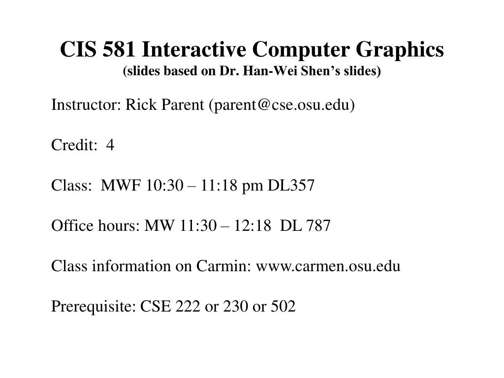 cis 581 interactive computer graphics slides based on dr han wei shen s slides l.