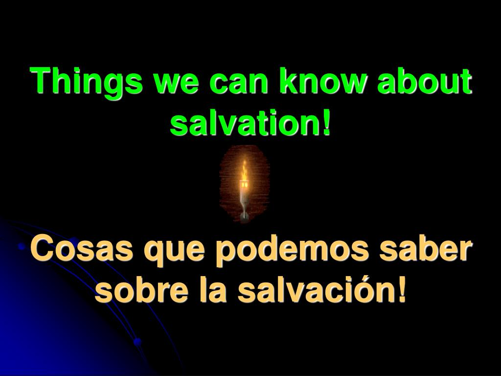 things we can know about salvation cosas que podemos saber sobre la salvaci n l.