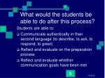 what would the students be able to do after this process
