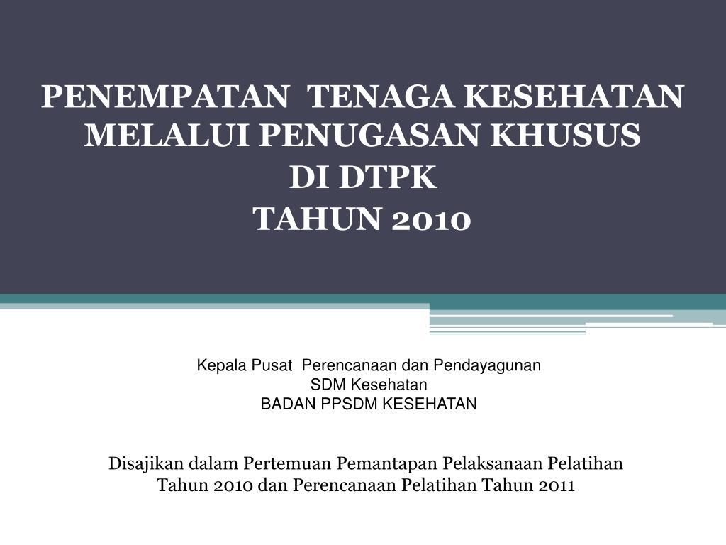 penempatan tenaga kesehatan melalui penugasan khusus di dtpk tahun 2010 l.