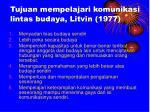 tujuan mempelajari komunikasi lintas budaya litvin 1977