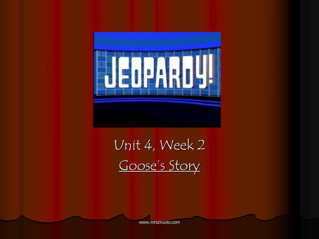 unit 4 week 2 goose s story l.
