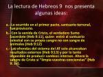 la lectura de hebreos 9 nos presenta algunas ideas