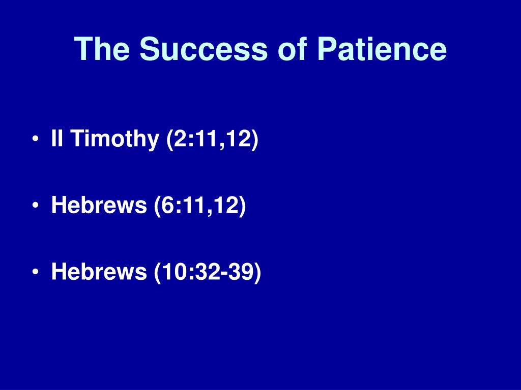 The Success of Patience