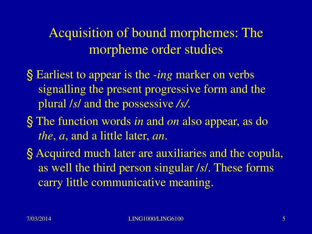 Acquisition of bound morphemes: The morpheme order studies