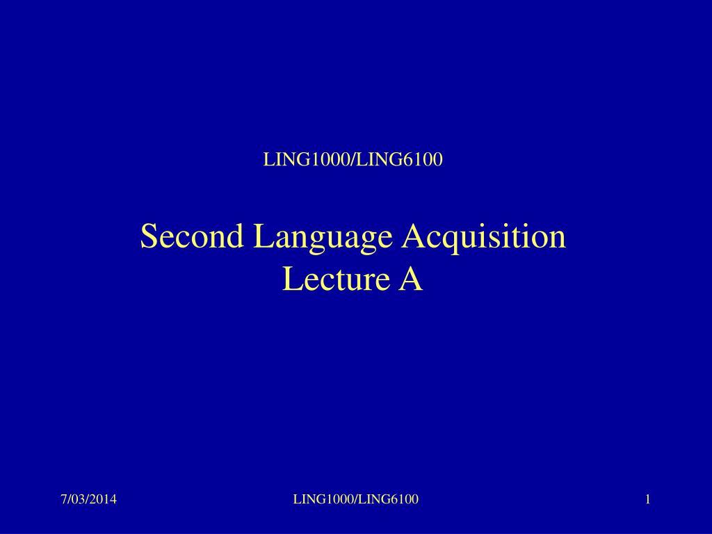 ling1000 ling6100 second language acquisition lecture a l.