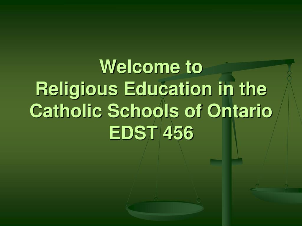 welcome to religious education in the catholic schools of ontario edst 456 l.