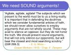 we need sound arguments
