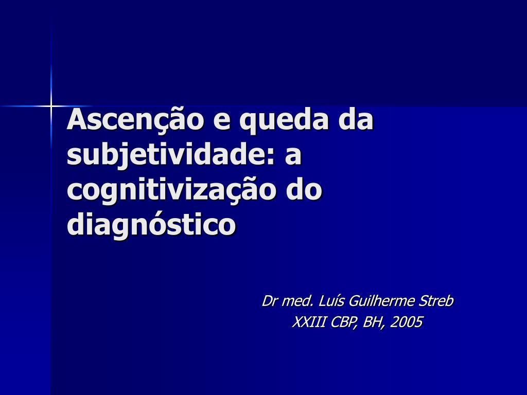 ascen o e queda da subjetividade a cognitiviza o do diagn stico l.