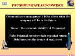 to communicate and convince