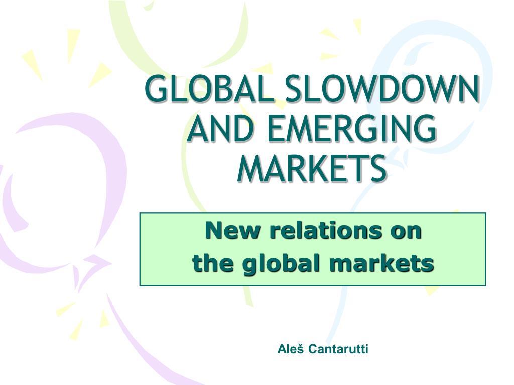 global slowdown and emerging markets l.