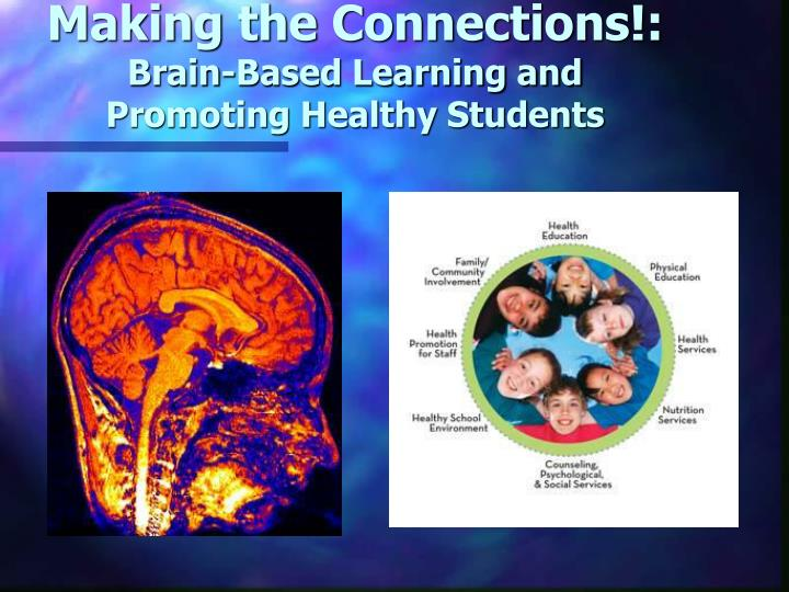 making the connections brain based learning and promoting healthy students n.