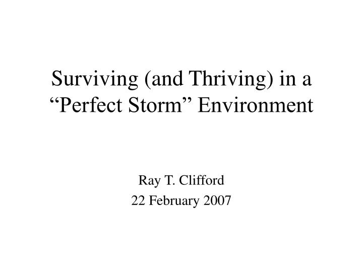 surviving and thriving in a perfect storm environment n.