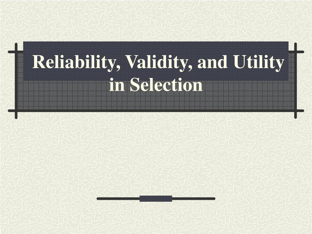 reliability validity and utility in selection l.