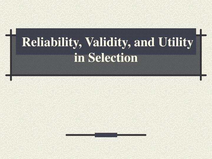 reliability validity and utility in selection n.