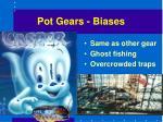 pot gears biases