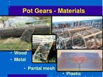 pot gears materials
