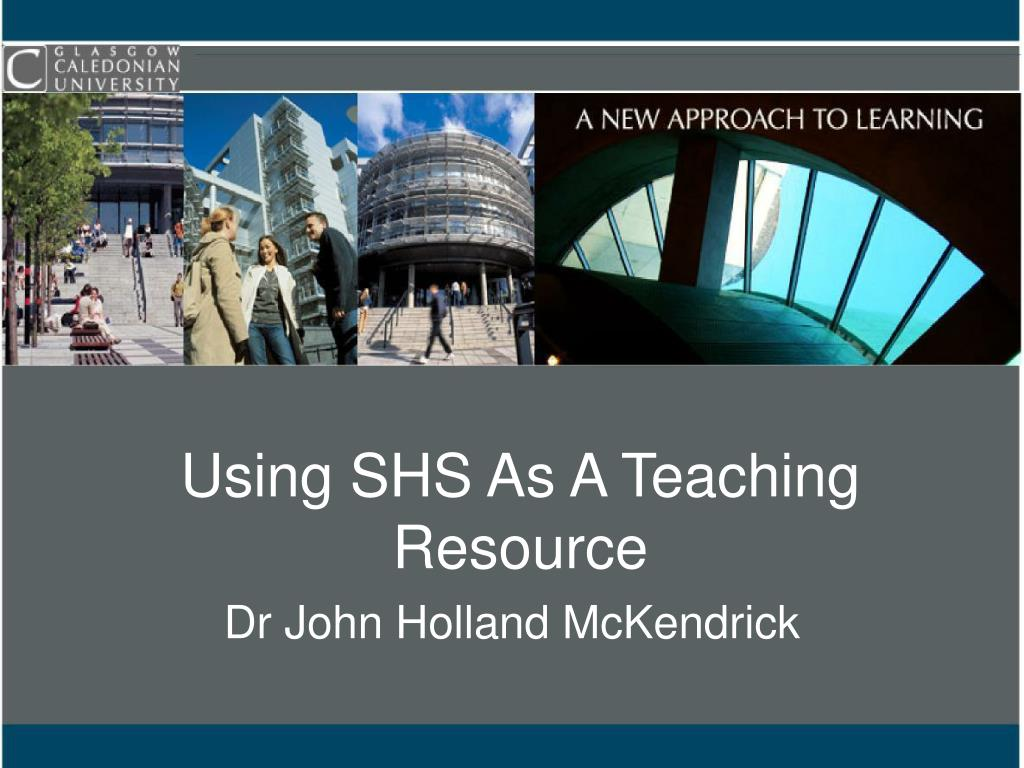 using shs as a teaching resource l.