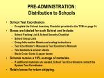 pre administration distribution to schools