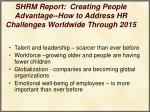shrm report creating people advantage how to address hr challenges worldwide through 2015