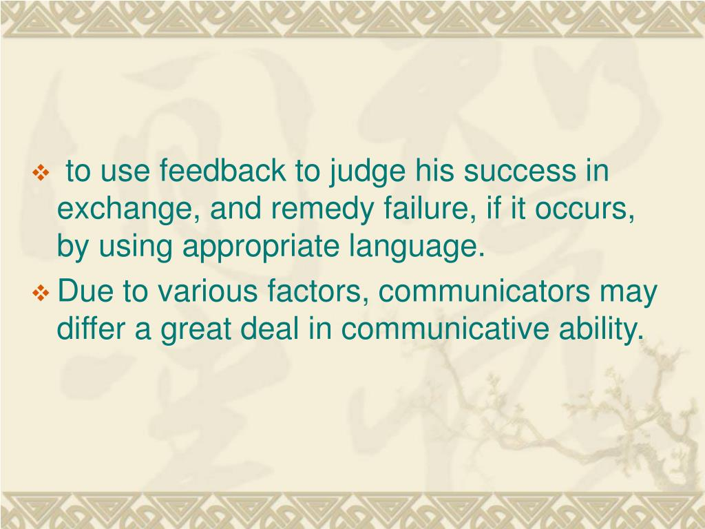 to use feedback to judge his success in exchange, and remedy failure, if it occurs, by using appropriate language.