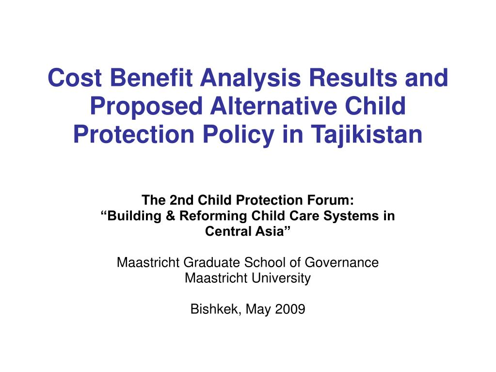 cost benefit analysis results and proposed alternative child protection policy in tajikistan l.
