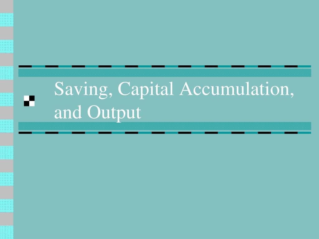 saving capital accumulation and output l.