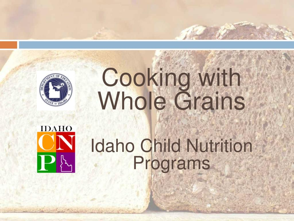 cooking with whole grains idaho child nutrition programs l.